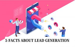 5 Facts About Lead Generation